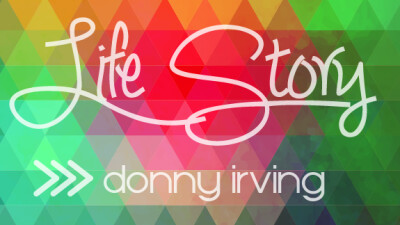 Life Story | Donny Irving