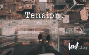 LENT | Tensions