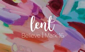 LENT | Believe