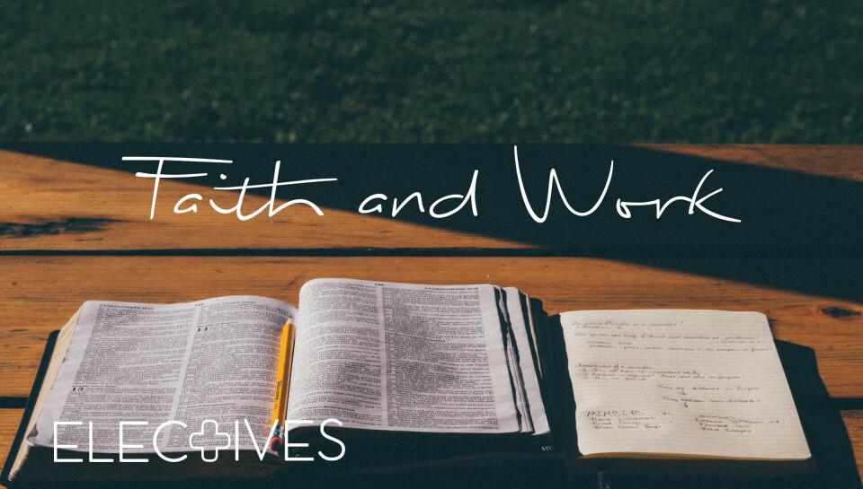 ELECTIVE: Faith + Work