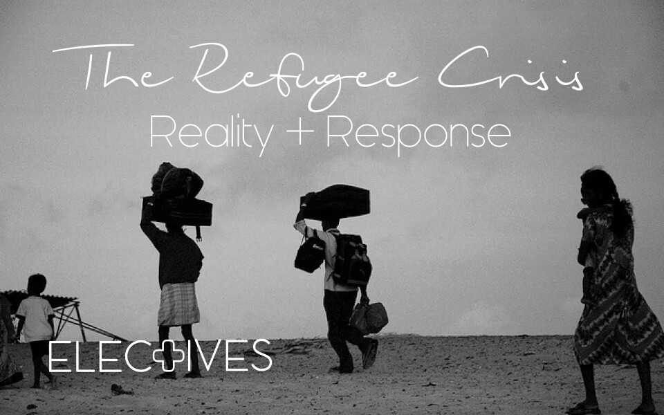 ELECTIVE | The Refugee Crisis: Reality and Response