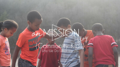 ON MISSION [Community Kids - Why We Do What We Do]