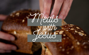 Meals With Jesus| Volume 3