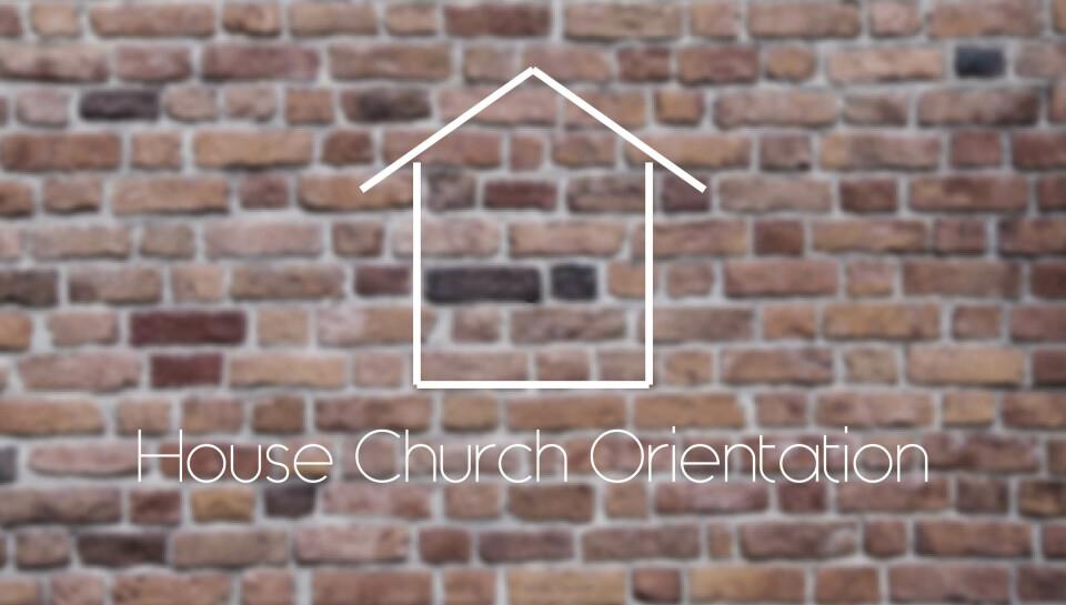House Church Orientation