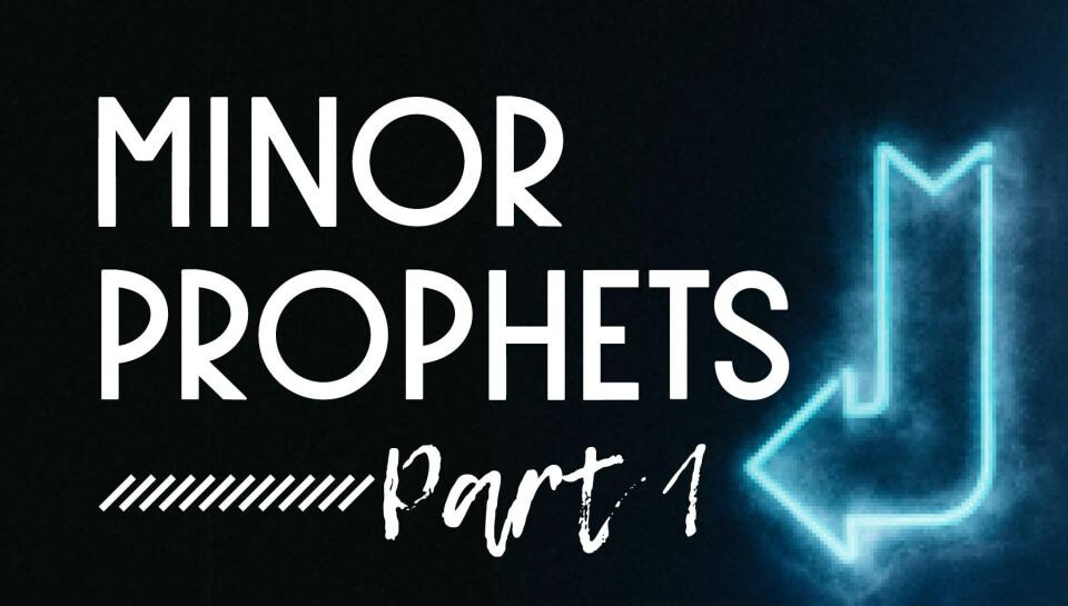 Minor Prophets Pt. 1 Sermon Series